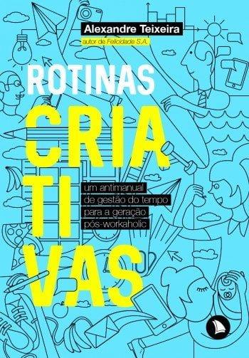 """O livro """"Rotinas Criativas"""" é um """"anti manual de gestão do tempo"""" com dicas úteis para qualquer um ser capaz de liderar a si mesmo."""