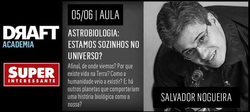 No próximo dia 5 acontece a segunda aula da Academia Super: a parceria entre a revista Superinteressante e a Academia Draft. Salvador Nogueira falar sobre vida além da Terra. Inscreva-se!