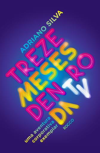 """Capa do livro """"Treze meses dentro da TV"""", de Adriano Silva."""