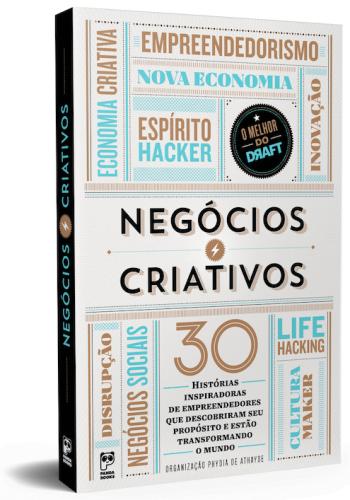 Em 243 páginas, Negócios Criativos traz 30 histórias selecionadas entre mais de 600 business cases já publicados no Draft.
